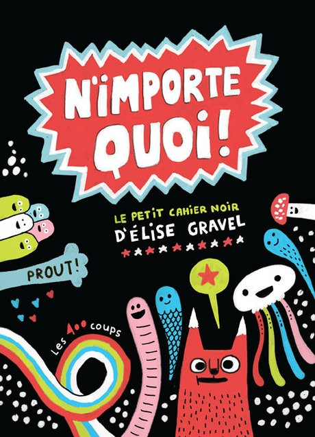 Les 400 coups Livre «N&#039;importe quoi!» d'Élise Gravel<br /> Éditions Les 400 Coups<br /> 5 ans+<br /> 96 pages