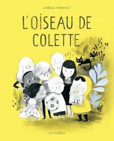 Livre «L&#039;oiseau de Colette » de Isabelle Arsenault <br />  Les éditions la Pastèque, 48 pages, 3ans+