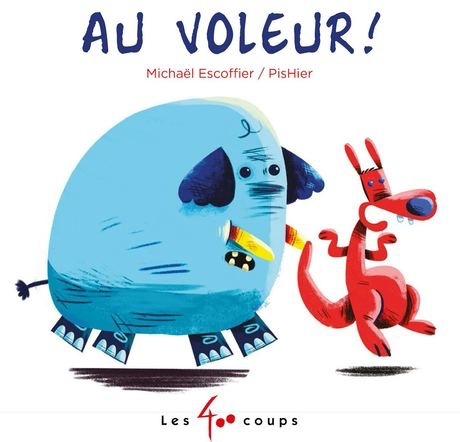 Les 400 coups Livre «Au Voleur » de Michaël Escoffier et Pishier. Éditions Les 400 Coups, 24 pages, 1an+