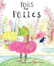 Livre «Poils aux Pattes » d'Ingrid Chabert et Bérengère delaporte. Éditions Les 400 Coups, 32 pages, 3ans+