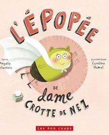 Livre «L'Épopée de Dame Crotte de Nez» d'Angèle Delaunois et Caroline Hamel. Éditions Les 400 Coups, 24 pages, 3ans+