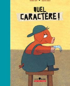 Livre «Quel Caractère» de Géraldine Collet et Sébastien Chebret. Éditions Les 400 Coups, 32 pages, 7ans+