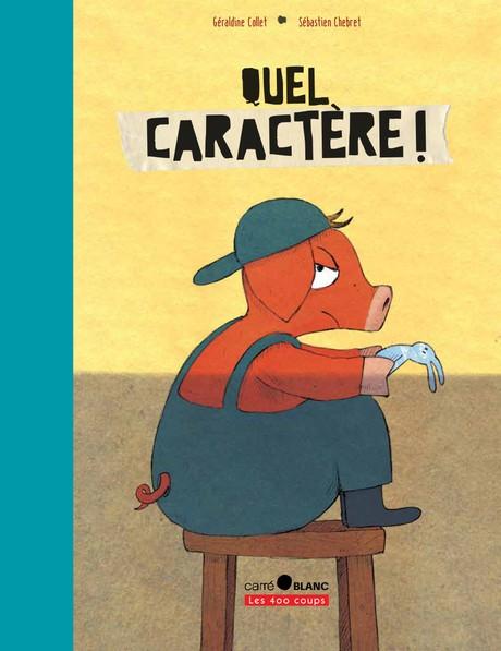 Les 400 coups Livre «Quel Caractère» de Géraldine Collet et Sébastien Chebret. Éditions Les 400 Coups, 32 pages, 7ans+