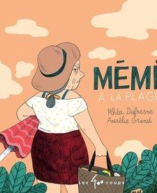 Livre «Mémé à La Plage » de Rhéa Dufresne et Aurélie Grand. Éditions Les 400 Coups, 32 pages, 5ans+
