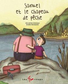 Livre «Samuel et le Chapeau de Pêche » de Léo-James Lévesque et Amélie Montplaisir. Éditions Les 400 Coups, 24 pages, 5ans+