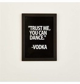 """Trust Me You Can Dance"" -Vodka Sign"