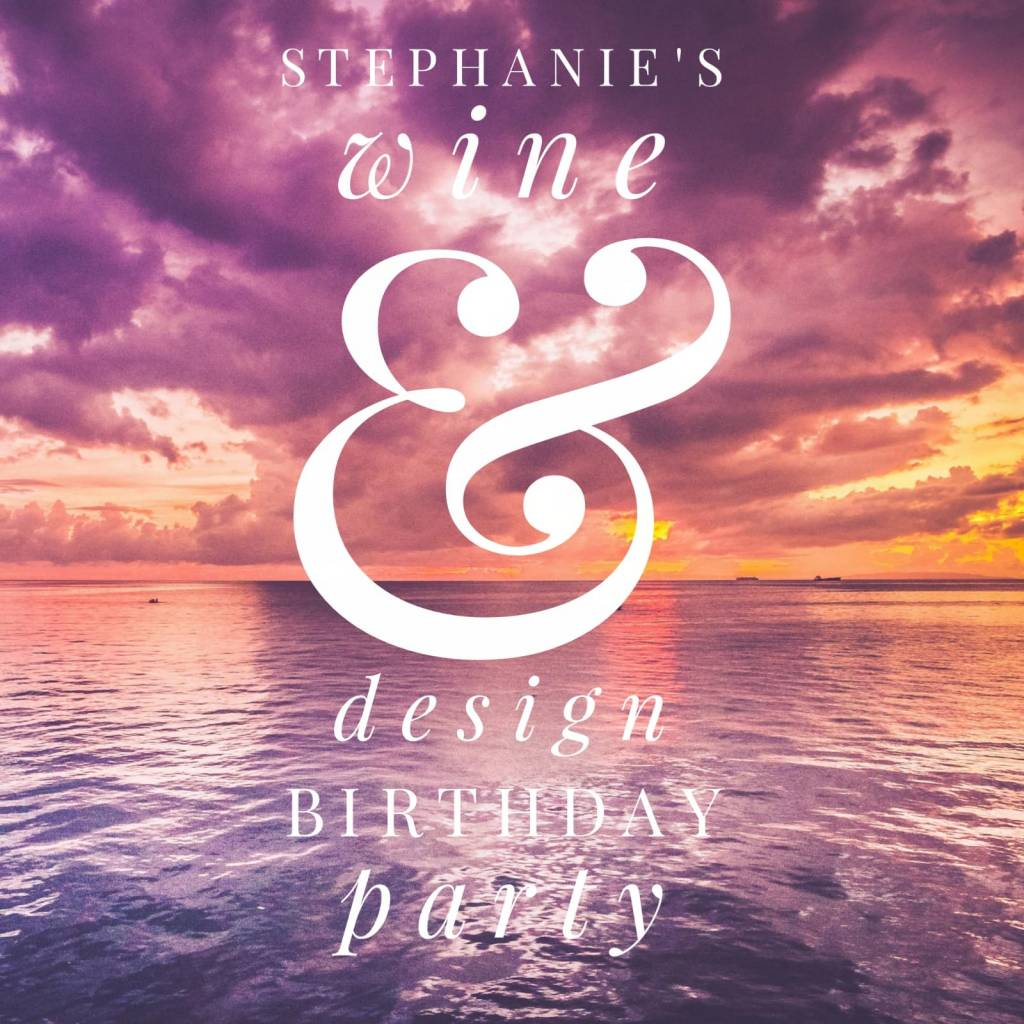 Stephanie's Wine & Design Birthday Party