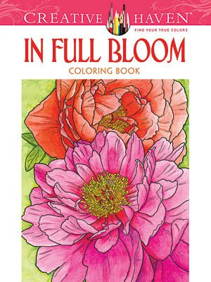 DOVER PUBLICATIONS CREATIVE HAVEN IN FULL BLOOM COLOURING BOOK