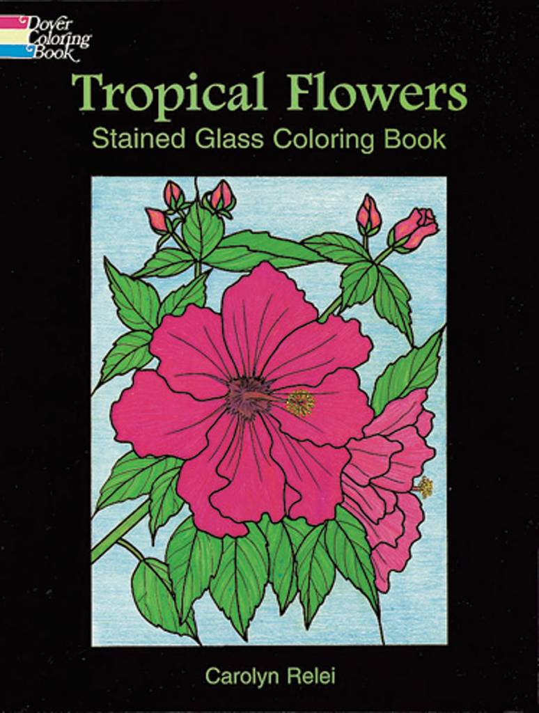 DOVER PUBLICATIONS TROPICAL FLOWERS STAINED GLASS COLOURING BOOK