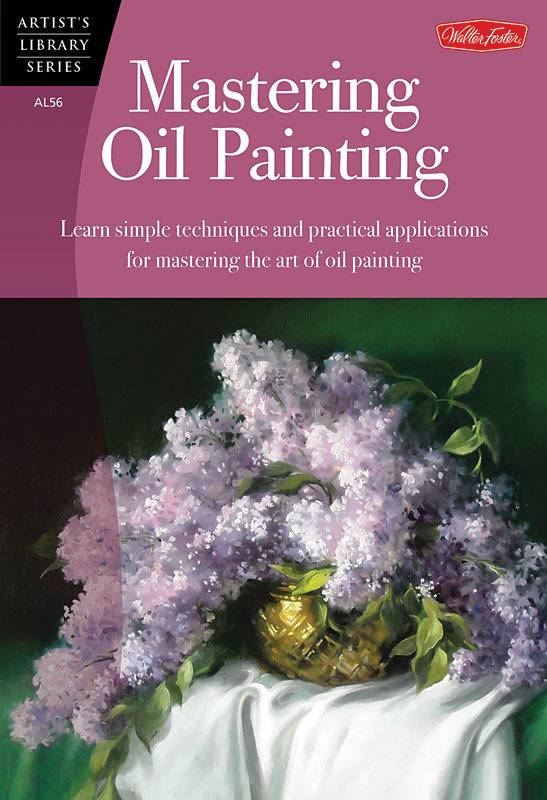 WALTER FOSTER WALTER FOSTER MASTERING OIL PAINTING ARTIST'S LIBRARY SERIES