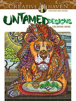 DOVER PUBLICATIONS CREATIVE HAVEN UNTAMED DESIGNS COLOURING BOOK