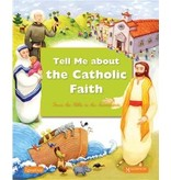 Tell Me About The Catholic Faith: From The Bible to The Sacraments (hardcover)