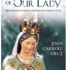 Miraculous Images of Our Lady: 100 Famous Catholic Portraits and Statues