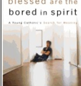 Blessed Are the Bored in Spirit: A Young Catholic's Search for Meaning (paperback)