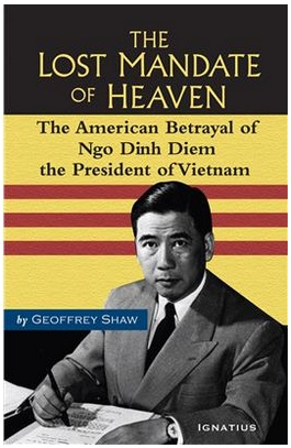 The Lost Mandate of Heaven: The American Betrayal of Ngo Dinh Diem, President of Vietnam