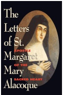The Letters of St. Margaret Mary Alacoque: Apostle of Devotion to the Sacred Heart