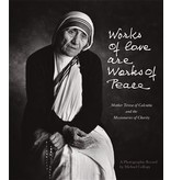 Works of Love Are Works of Peace: Mother Teresa of Calcutta and the Missionaries of Charity