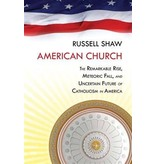 American Church: The Remarkable Rise, Meteoric Fall, and Uncertain Future of Catholicism in America