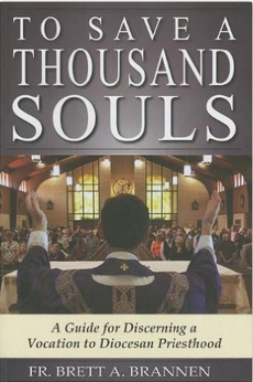 To Save a Thousand Souls: A Guide to Discerning a Vocation to Diocesan Priesthood