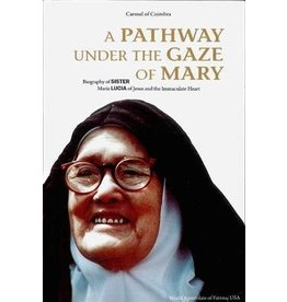 A Pathway Under the Gaze of Mary: A Biography of Sister Maria Lucia of Jesus and the Immaculate Heart