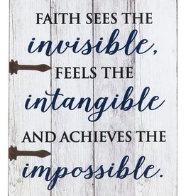 Plaque - Faith sees the invisible feels the intangible and achieves the impossible.
