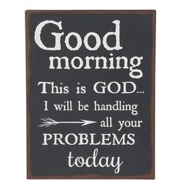 Plaque - Good Morning this is God.. I will be handling all your problems today