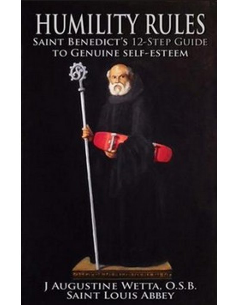 Humility Rules: Saint Benedict's 12-Step Guide to Genuine Self-Esteem