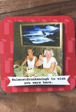 Ida Red #almostdrunkenough Coaster