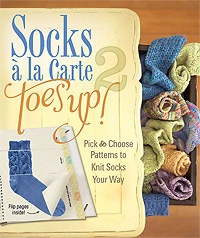 Book: Socks a la Carte 2,Toes Up: Pick & Choose Patterns to Knit Socks Your Way