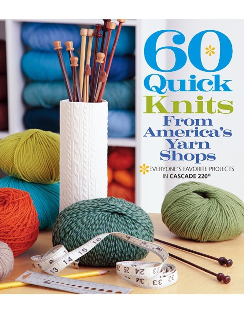 Cascade Yarns 60 Quick Knits From America's Yarn Shops