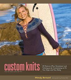 Custom Knits, 25 Projects (Plus Variations) and Techniques for Customizing
