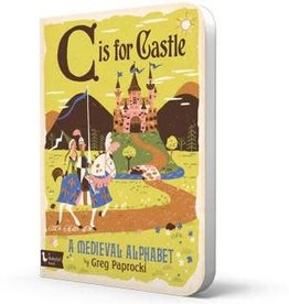 Gibbs Smith Publ C is for Castle: A Medieval Alphabet