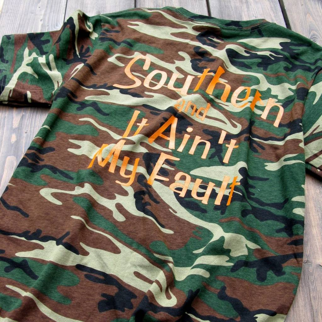 Southern And It Ain't My Fault Camo Tee