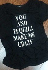 You and Tequila Make Me Crazy Slouch Tee