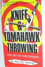 Knife & Tomahawk Throwing: The Art of the Experts by Harry K. McEvoy