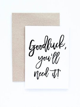 Seriously. Goodluck You'll Need it! - Greeting Cards