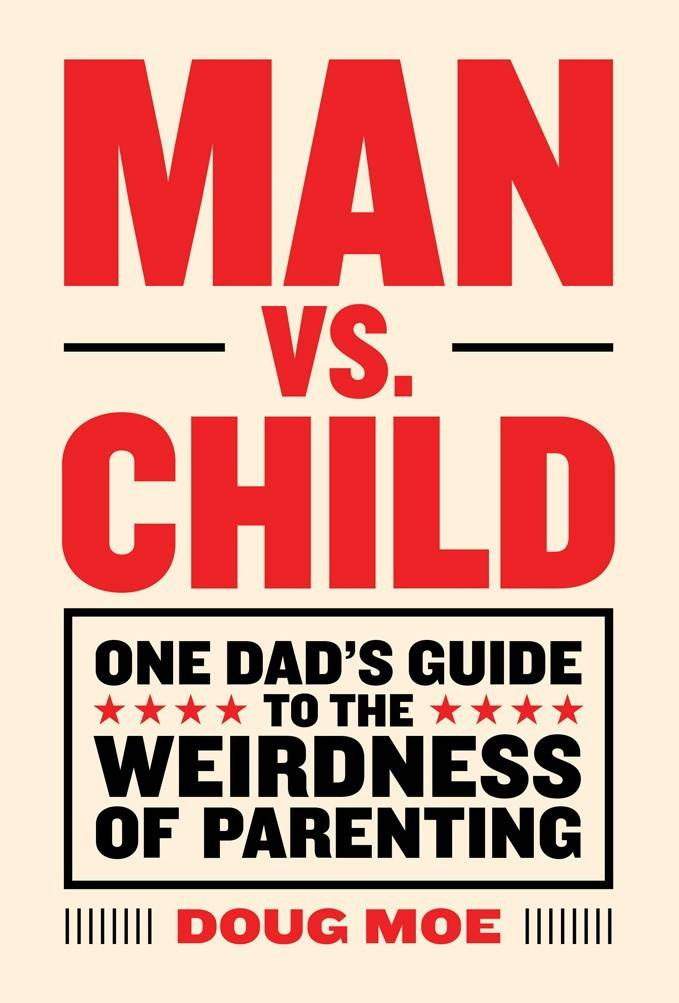 Abrams Image Man vs. Child: One Dad's Guide to the Weirdness of Parenting
