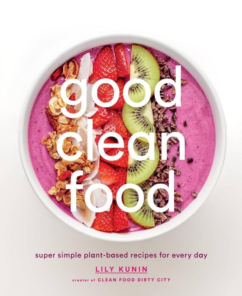Abrams Good Clean Food: Super-Simple Plant-Based...