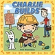 Abrams Appleseed Charlie Builds: Bridges, Skyscrapers, Doghouses, and More!