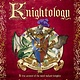Candlewick Ologies: Knightology: A True Account... Valiant Knights