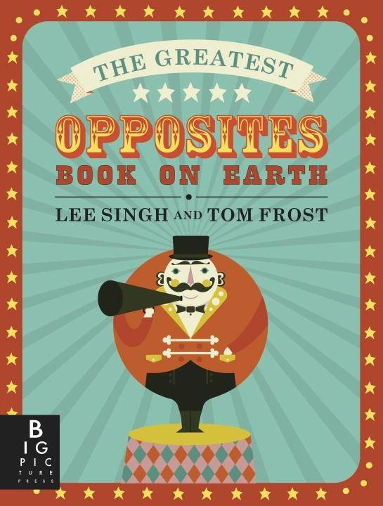 Big Picture Press The Greatest Opposites Book on Earth