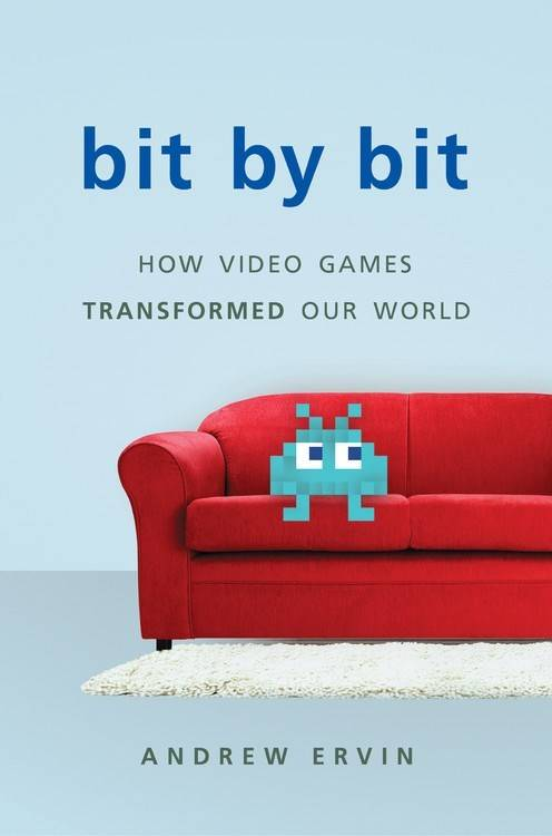Basic Books Bit by Bit: How Video Games Transformed Our World