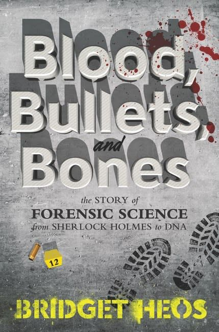 Blood, Bullets, and Bones: The Story of Forensic Science