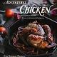 Adventures in Chicken: 150 Amazing Recipes...