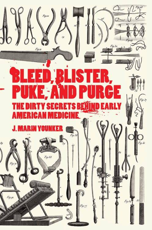 Bleed, Blister, Puke, and Purge: ...Early American Medicine