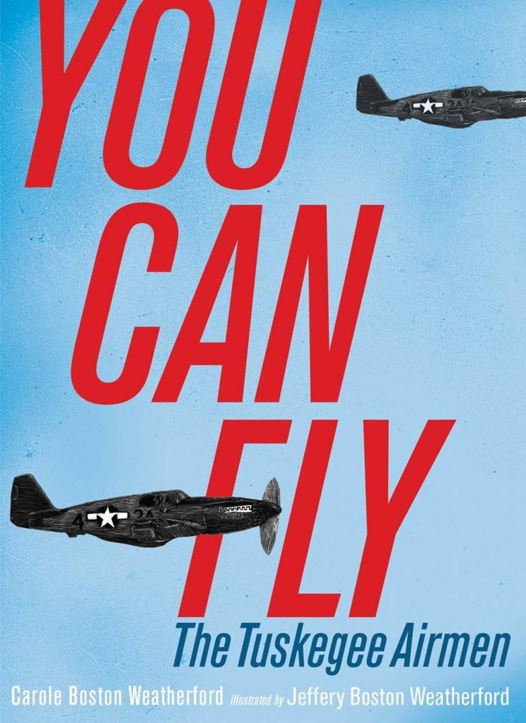 Atheneum Books for Young Readers You Can Fly: The Tuskegee Airmen