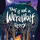 Atheneum Books for Young Readers This Is Not a Werewolf Story