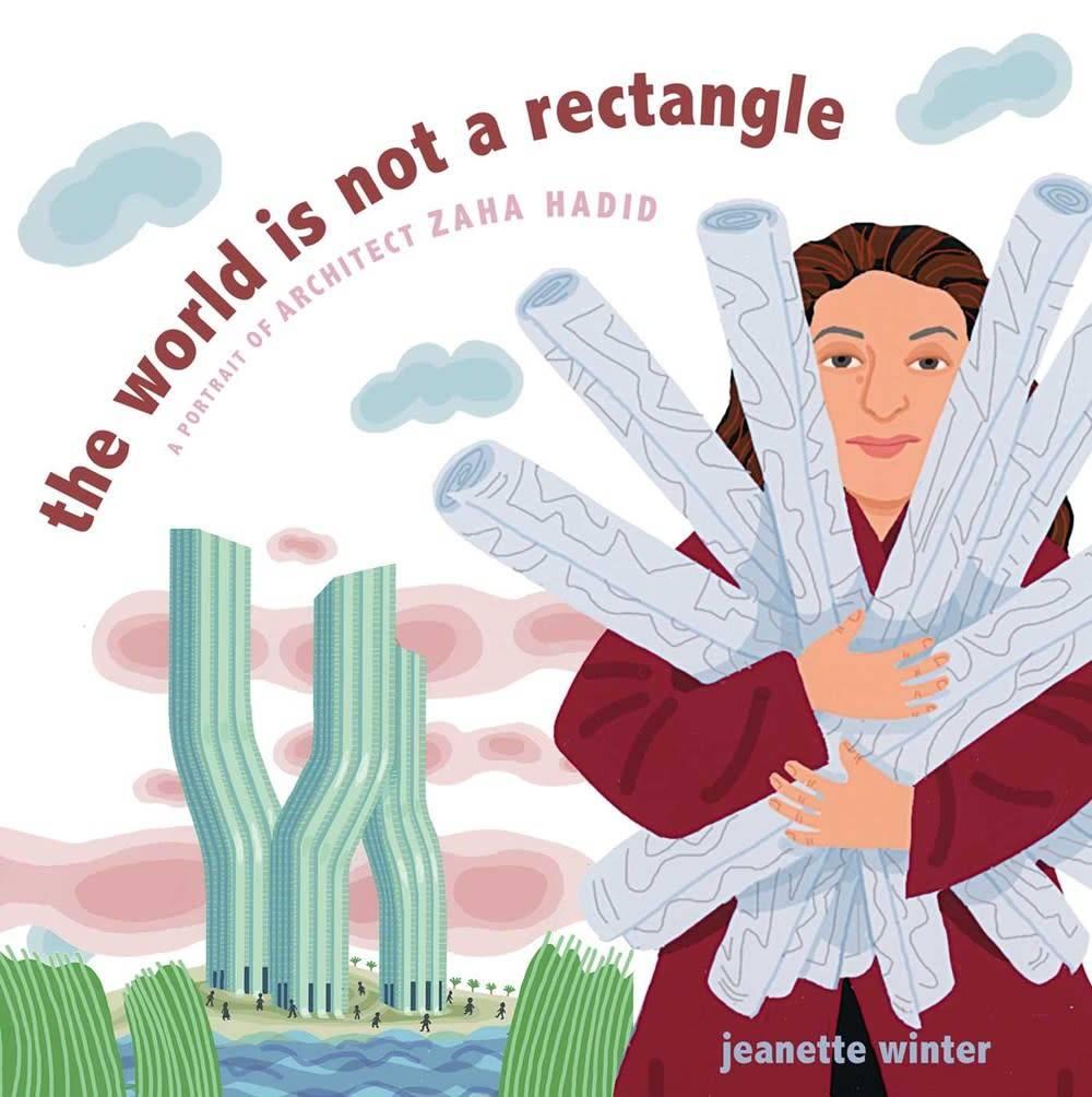 Beach Lane Books The World Is Not a Rectangle: ...Architect Zaha Hadid