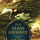 A Tale Dark & Grimm 02 In a Glass Grimmly