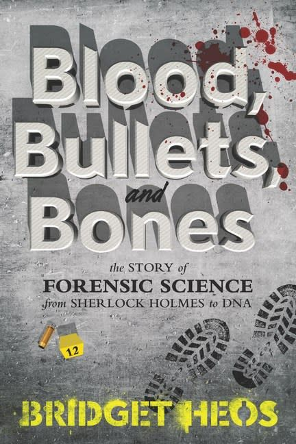 Balzer + Bray Blood, Bullets, and Bones: The Story of Forensic Science